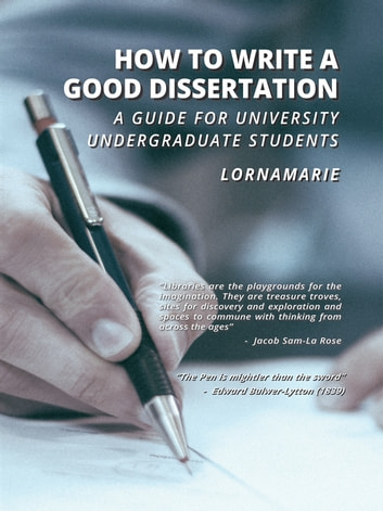 How to Write a Good Dissertation A guide for University Undergraduate Students ebook by LornaMarie