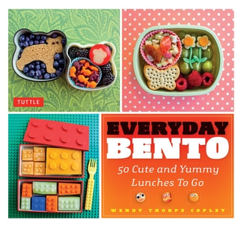 Everyday Bento - 50 Cute and Yummy Lunches to Go ebook by Wendy Copley