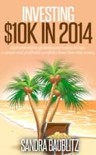 Investing $10K in 2014 ebook by Sandra Baublitz