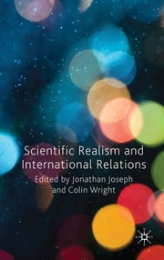Scientific Realism and International Relations ebook by Jonathan Joseph,Colin Wight