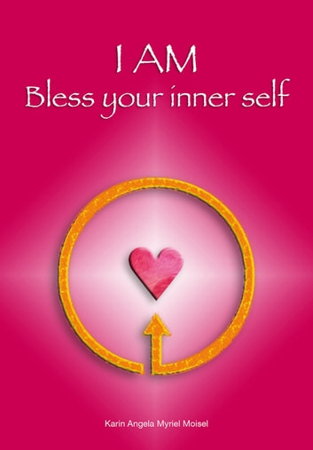 I AM - Bless your inner self ebook by Karin Angela Myriel Moisel