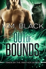 Out of Bounds - Taken by the Panther #5 ebook by V. M. Black