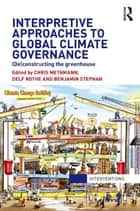 Interpretive Approaches to Global Climate Governance ebook by Chris Methmann,Delf Rothe,Benjamin Stephan