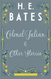 Colonel Julian and Other Stories ebook by H.E. Bates