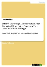 External Technology Commercialization in Diversified Firms in the Context of the Open Innovation Paradigm - A Case Study Approach at a Diversified Industrial Firm ebook by David Heider