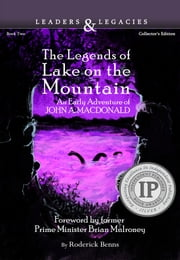 The Legends of Lake on the Mountain - An Early Adventure of John A. Macdonald ebook by Roderick Benns