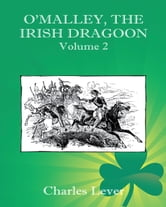 OMalley, the Irish Dragoon - Volume 2 ebook by Charles Lever