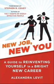 New Job, New You - A Guide to Reinventing Yourself in a Bright New Career ebook by Alexandra Levit