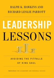 Leadership Lessons - Avoiding the Pitfalls of King Saul ebook by Ralph K Hawkins,Richard Leslie Parrott