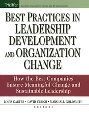 Best Practices in Leadership Development and Organization Change - How the Best Companies Ensure Meaningful Change and Sustainable Leadership ebook by Louis Carter,Marshall Goldsmith,Dave Ulrich