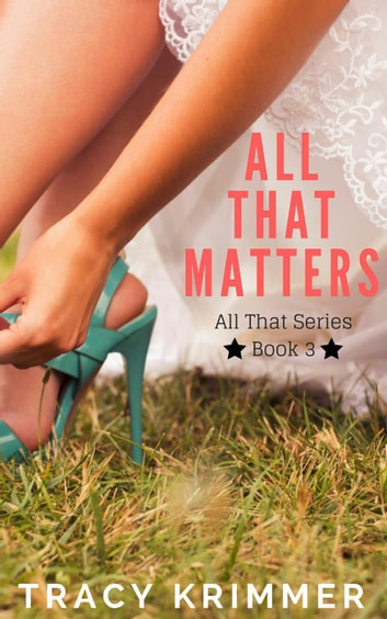 All That Matters - All That, #3 ebook by Tracy Krimmer