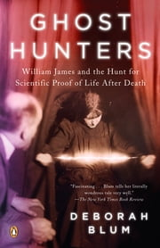 Ghost Hunters - William James and the Search for Scientific Proof of Life After Death ebook by Deborah Blum