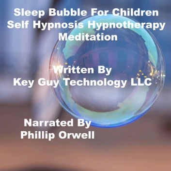Sleep Bubble For Children Self Hypnosis Hypnotherapy Meditation audiobook by Key Guy Technology LLC