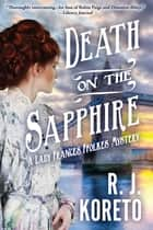 Death on the Sapphire - A Lady Frances Ffolkes Mystery ebook by R. J. Koreto