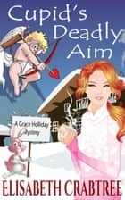 Cupid's Deadly Aim - A Grace Holliday Cozy Mystery, #5 ebook by Elisabeth Crabtree