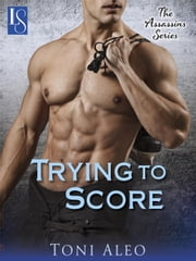Trying to Score - An Assassins Novel ebook by Toni Aleo