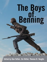 The Boys of Benning - STORIES FROM THE LIVES OF FOURTEEN INFANTRY OCS CLASS 2-62 GRADUATES ebook by D. & Z.  Telfair & T. Vaughn, Editors