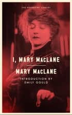 I, Mary MacLane ebook by Emily Gould, Mary MacLane