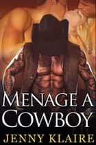 Menage A Cowboy ebook by Jenny Klaire