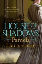 House of Shadows ebook by Pamela Hartshorne