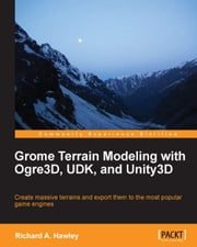 Grome Terrain Modeling with Ogre3D, UDK, and Unity3D ebook by Richard Hawley