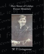 Mary Slessor of Calabar: Pioneer Missionary ebook by Livingstone, W. P.