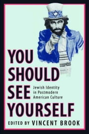 'You Should See Yourself': Jewish Identity in Postmodern American Culture ebook by Brook, Vincent