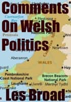 Comments On Welsh Politics ebook by Les Broad