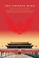 The Chinese Mind - Understanding Traditional Chinese Beliefs and Their Influence on Contemporary Culture ebook by Boye Lafayette De Mente