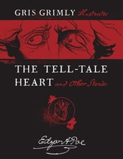 The Tell-Tale Heart and Other Stories ebook by Edgar Allan Poe,Gris Grimly