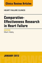 Comparative-Effectiveness Research in Heart Failure, An Issue of Heart Failure Clinics, ebook by Mark Hlatky