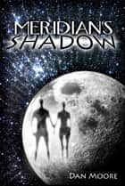 Meridian's Shadow ebook by Dan Moore