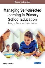 Managing Self-Directed Learning in Primary School Education - Emerging Research and Opportunities ebook by Penny Van Deur