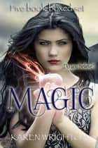 Magic - A Five Book Box Set Of Firsts In Series ebook by Karen Wrighton, Leslie Claire Walker, Karen L. Abrahamson,...