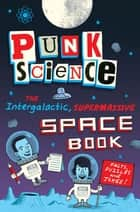 Punk Science: Intergalactic Supermassive Space Book ebook by Punk Science