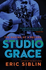 Studio Grace - The Making of a Record ebook by Eric Siblin