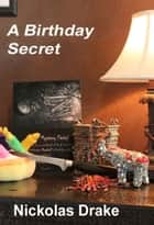 A Birthday Secret ebook by Nickolas Drake