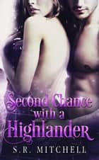 Second Chance with a Highlander - Highland Chance Series, #1 ebook by S.R. Mitchell