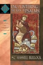 Encountering the Book of Psalms (Encountering Biblical Studies) ebook by C. Hassell Bullock