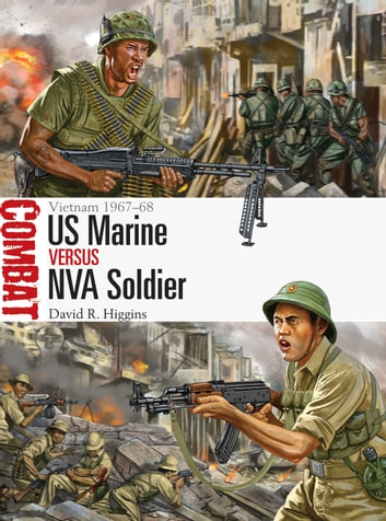 US Marine vs NVA Soldier - Vietnam 1967–68 ebook by David R. Higgins