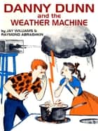 Danny Dunn and the Weather Machine ebook by Jay Williams, Raymond Abrashkin
