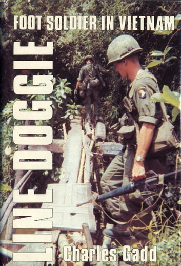 Line Doggie: Foot Soldier in Vietnam ebook by Charles Gadd