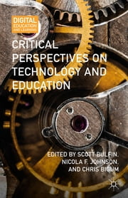 Critical Perspectives on Technology and Education ebook by Scott Bulfin,Nicola F. Johnson,Chris Bigum