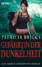 Gefährtin der Dunkelheit - Mercy Thompson 8 - Roman ebook by Patricia Briggs, Vanessa Lamatsch