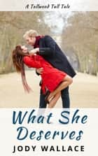 What She Deserves ebook by Jody Wallace