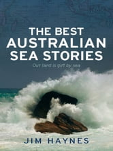 The Best Australian Sea Stories - Our land is girt by sea ebook by Jim Haynes
