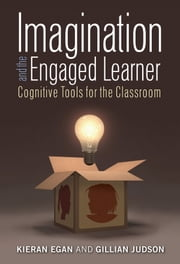 Imagination and the Engaged Learner - Cognitive Tools for the Classroom ebook by Kieran Egan,Judson Gillian