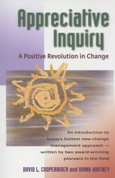 Appreciative Inquiry - A Positive Revolution in Change ebook by David Cooperrider,Diana D. Whitney