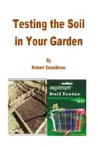 Testing the Soil in Your Garden ebook by Robert Donaldson