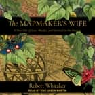 The Mapmaker's Wife - A True Tale Of Love, Murder, And Survival In The Amazon audiobook by Robert Whitaker